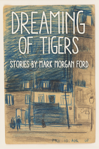 Dreaming of Tigers by Mark Morgan Ford